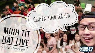 CHUYỆN TÌNH TRÀ SỮA Phiên bản Minh Tít hát Live cùng Fan nhí