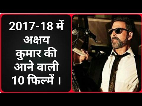 Akshay kumar 10 Upcoming Movies in 201718  201718 में अक्षय कुमार जी की आने वाली १० फ़िल्में