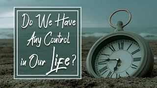 Do We Have Any Control in Our Life?