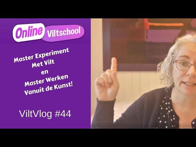 Viltvlog #44 Master experiment met Vilt en Master werken vanuit de Kunst