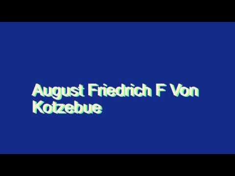 How to Pronounce August Friedrich F Von Kotzebue