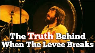 The TRUTH Behind Led Zeppelin: When The Levee Breaks