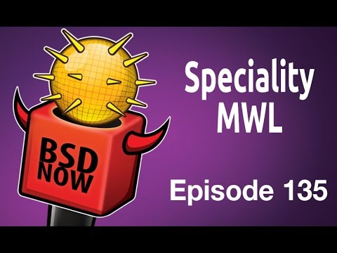 Speciality MWL | BSD Now 135