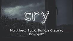 Matthew Tuck - Cry (Lyrics) ft. Sarah Cleary, Enkay47