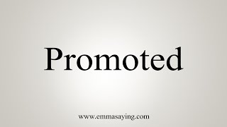 How To Say Promoted