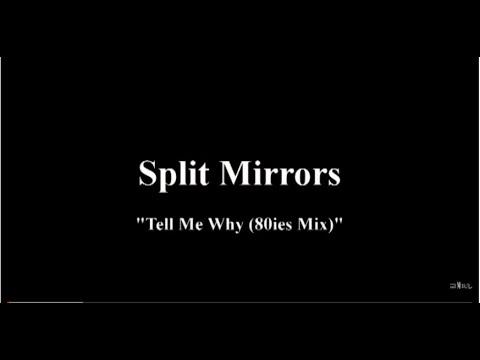 Split Mirrors - Tell Me Why