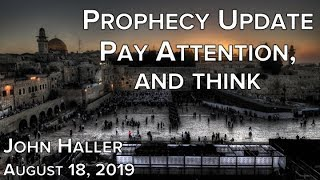 """2019 08 18 John Haller's Prophecy Update """"Pay Attention and Think"""""""