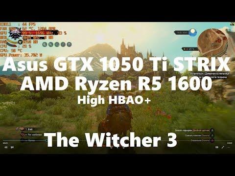 The Witcher 3 - Ryzen 5 1600 + GTX 1050 Ti 4Gb | 1080p