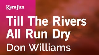 Karaoke Till The Rivers All Run Dry - Don Williams *