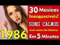 30 Músicas Inesquecíveis!!! Love Songs de 1986! Tudo em 5 Minutos! Com nome das Músicas!
