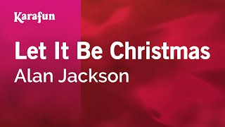 Karaoke Let It Be Christmas - Alan Jackson *