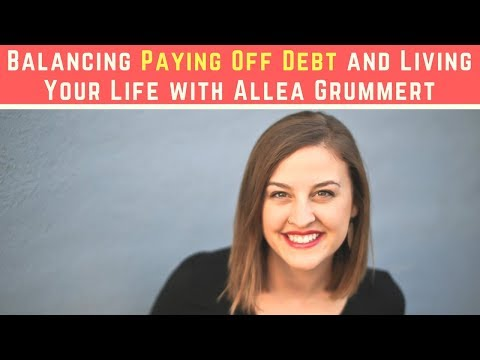 Balancing Paying Off Debt and Living Your Life with Allea Grummert