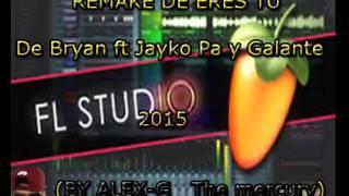 Remake de Eres tu de Galante El Emperador Ft. Jayko Pa Y Bryan Boss