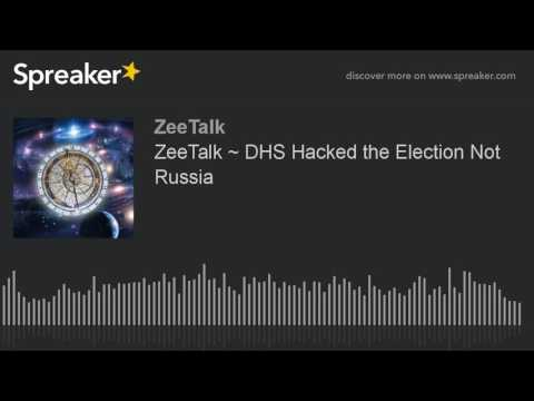 ZeeTalk ~ DHS Hacked the Election Not Russia (made with Spreaker)
