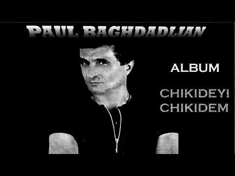 PAUL BAGHDADLIAN( Փօլ Պաղտատլեան)Пол Багдадлян ALBUM (  CHIKIDEYI CHIKIDEM)(Didn't know, don't know)