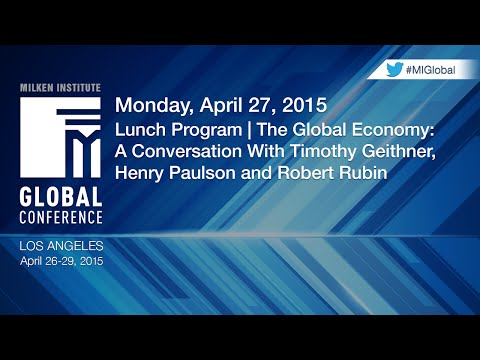 The Global Economy: A Conversation With Timothy Geithner, Henry Paulson and Robert Rubin