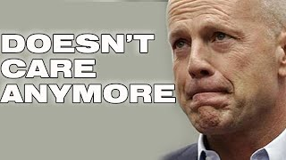 BRUCE WILLIS: THE MAN WHO STOPPED CARING