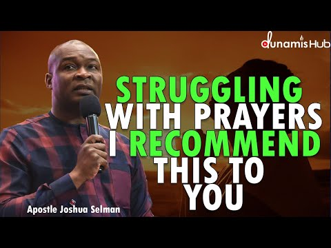 IF YOU ARE STRUGGLING WITH PRAYERS I RECOMMEND THIS TO YOU | APOSTLE JOSHUA SELMAN