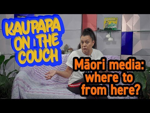 Māori media: where to from here?   Kaupapa On The Couch