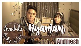 Gambar cover Andmesh - Nyaman (Live Acoustic Cover by Aviwkila)