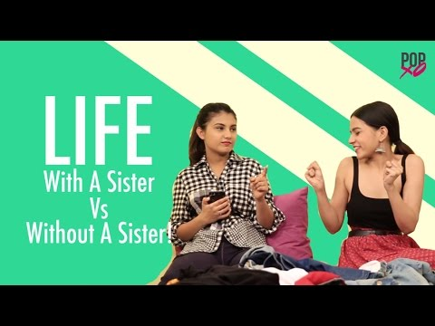 Life With A Sister Vs Life Without A Sister - POPxo