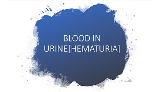 BLOOD IN URINE[HEMATURIA]