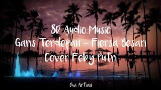 Download Garis Terdepan - Fiersa Besari (Cover Feby Putri) | 8D Audio Music and Lyric | Use Headphone!