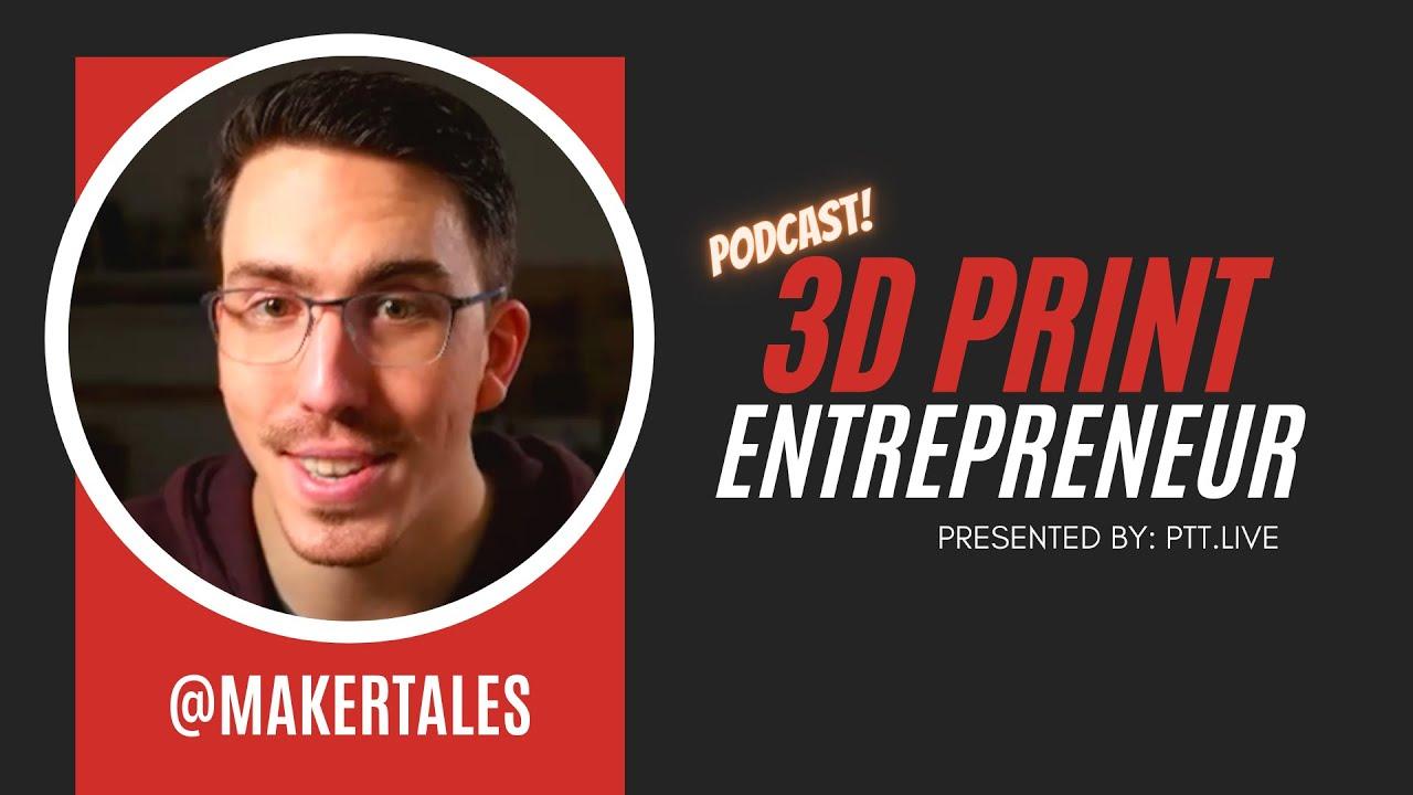 Future 3D Print Tech w/  @Maker Tales  | 3D Print Entrepreneur (S2:E7)