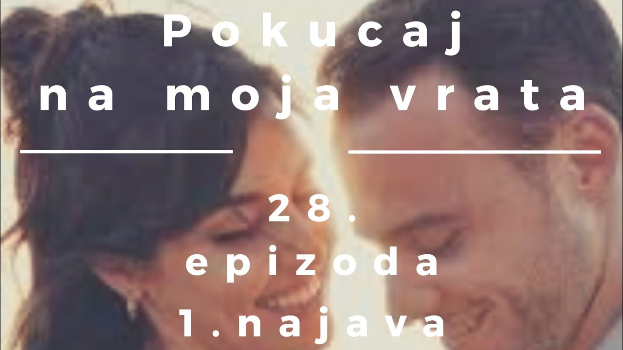 Download POKUCAJ NA MOJA VRATA 28.EPIZODA 1.NAJAVA