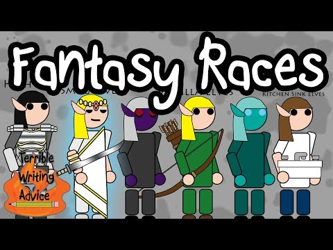 FANTASY RACES - Terrible Writing Advice