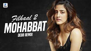 Filhaal2 Mohabbat (Remix)   Debb   BPraak   Jaani   Akshay Kumar Ft. Nupur Sanon