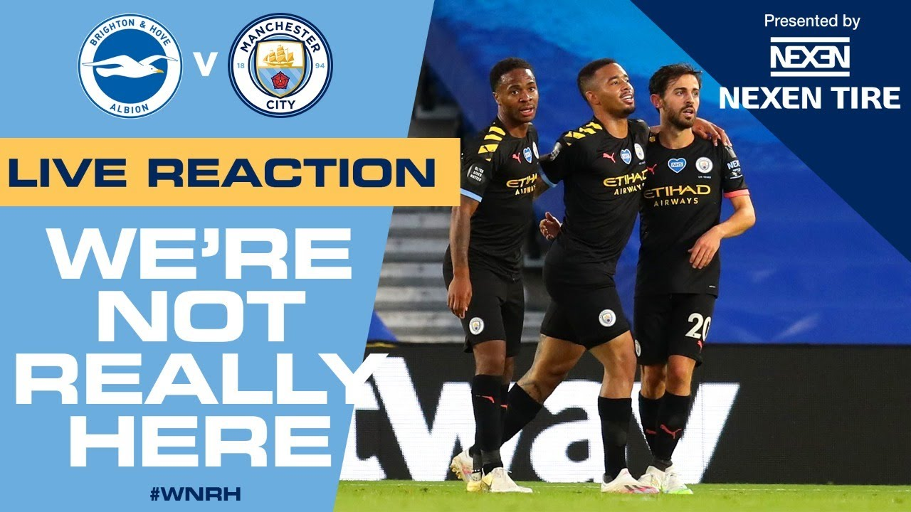 Brighton 0-5 Man City | #WNRH | LIVE REACTION