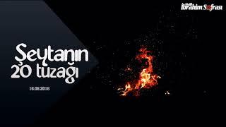 Şeytanın 20 Tehlikeli Tuzağı   Halil İbrahim Sofrası   16.08.2018
