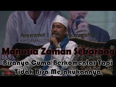 Ceramah Lucu Kocak KH. Jamaluddin - Manusia Zaman Sekarang Bisanya Cuma Berkomentar !!!