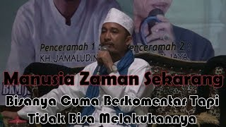 Download Video Ceramah Lucu Kocak KH. Jamaluddin - Manusia Zaman Sekarang Bisanya Cuma Berkomentar !!! MP3 3GP MP4