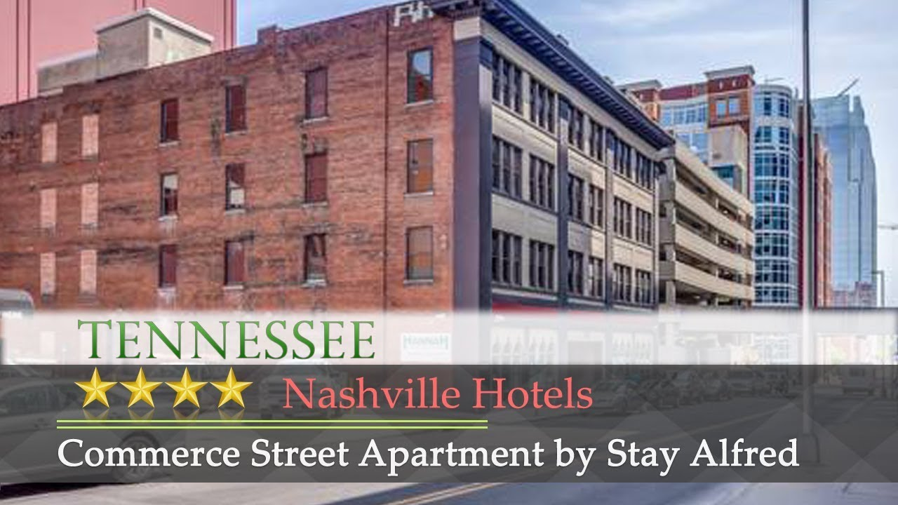 Commerce Street Apartment By Stay Alfred Nashville Hotels Tennessee Youtube