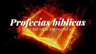 Profecías bíblicas de la actualidad; El rey del Norte y El  Rey del Sur