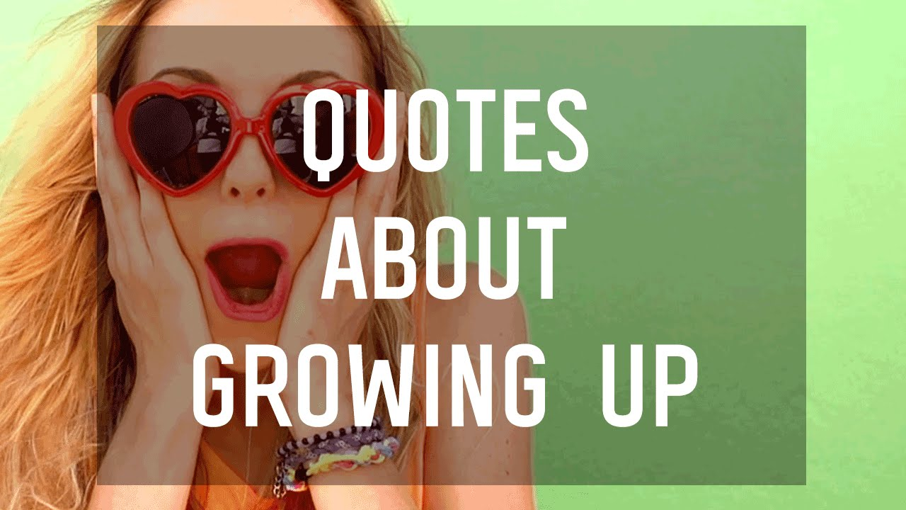 7 Quotes About Growing Up