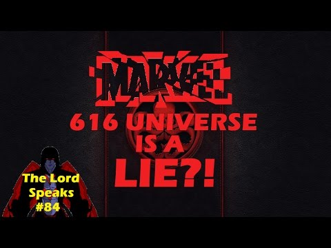 The Lord Speaks #84: Marvel 616 Universe Is A Lie?!