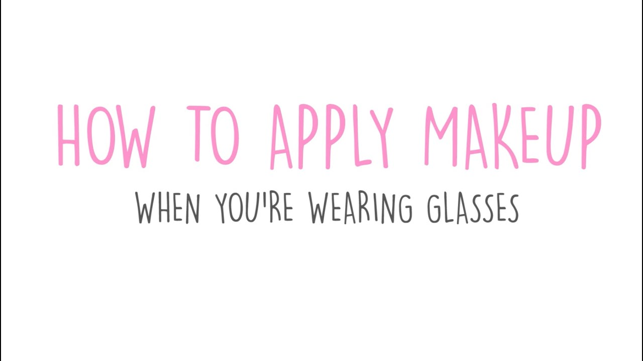 How to Do Your Makeup If You Wear Glasses