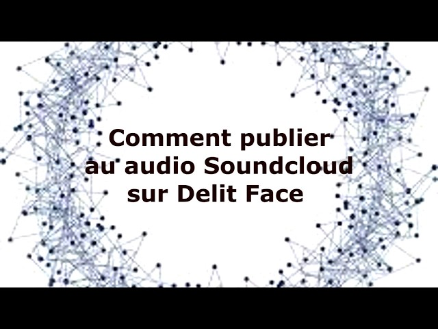 Comment Publier un audio SoundCloud sur Delit Face