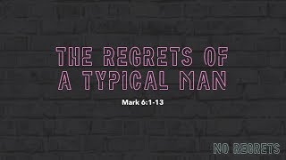 """The Regrets Of A Typical Man"" // No Regrets - Week One 