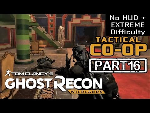 Ghost Recon Wildlands - CO-OP PART 16 | NO HUD + EXTREME DIFFICULTY (Tactical Walkthrough)