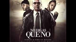 Alexis y Fido Ft. Divino -No Digas Que No- (Oficial 2015)
