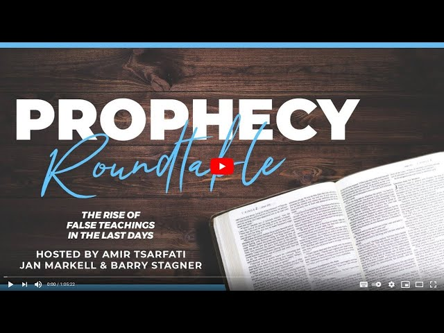 Prophecy Roundtable 10 – The Rise of False Teachings in the Last Days