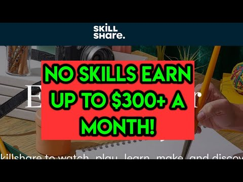 SkillShare Tutorial,EARN $300+ A Month With No SKILLS!!(must Watch!)
