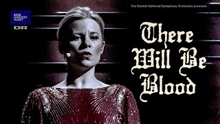 There Will Be Blood // The Danish National Symphony Orchestra & Christine Nonbo (Live)