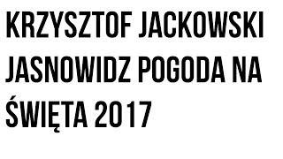 Krzysztof Jackowski jasnowidz pogoda na święta 2017