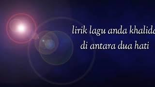 lagu anda Khalida Di antara Dua Hati