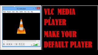 VLC Media player make your default video player.